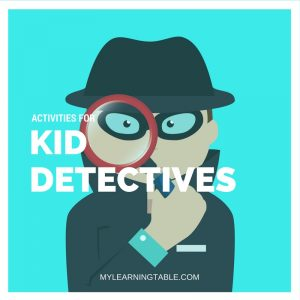 ACTIVITIES FOR KID DETECTIVES mylearningtable.com