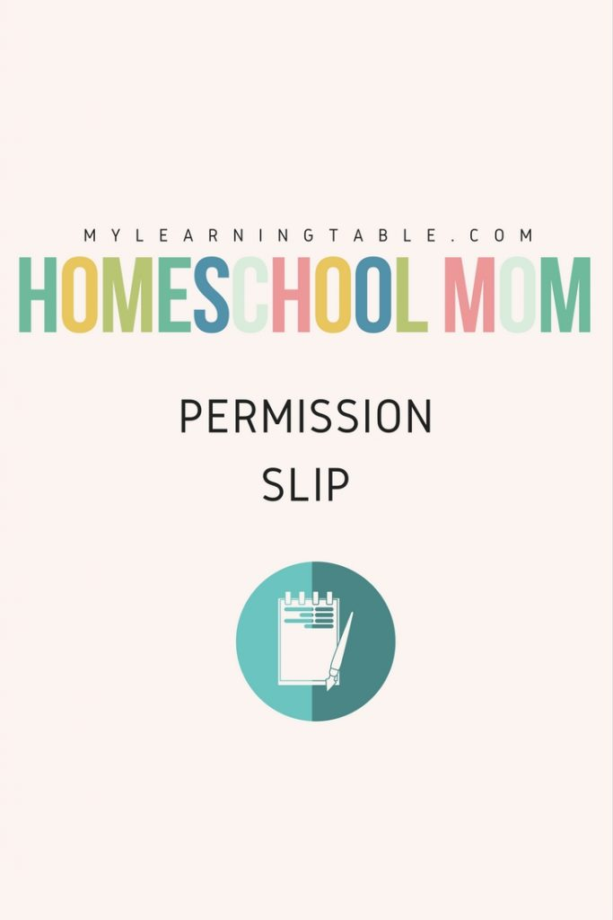 Homeschool Mom Permission Slip: If you homeschool, do you consider yourself to be a teacher? Do you feel empowered to make decisions for your homeschool and not be at the mercy of what the book says?  Well, here is your permission slip: From the day you became a parent, you also became a teacher, and you are equipped to teach your child.