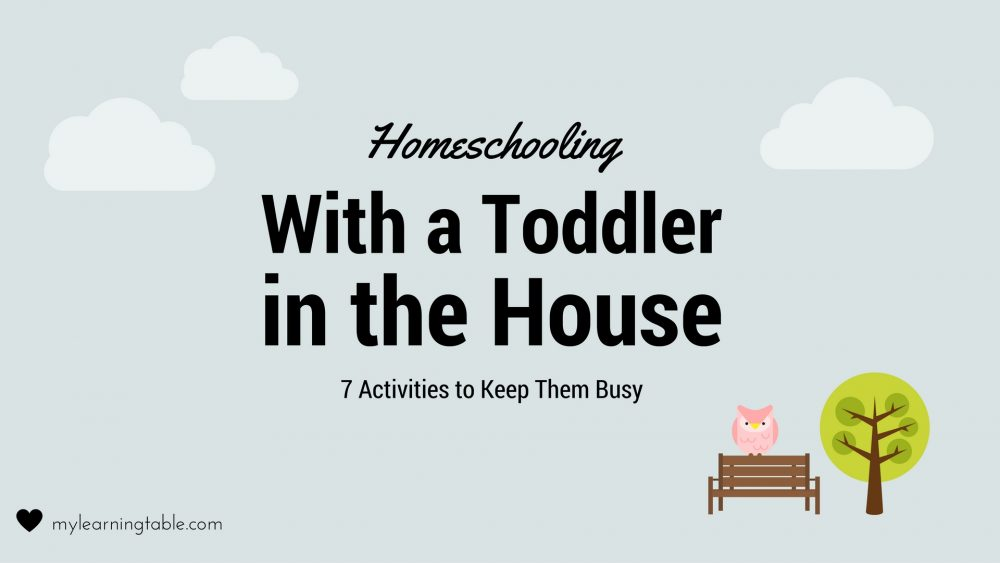 Homeschooling with a Toddler in the House- mylearningtable.com