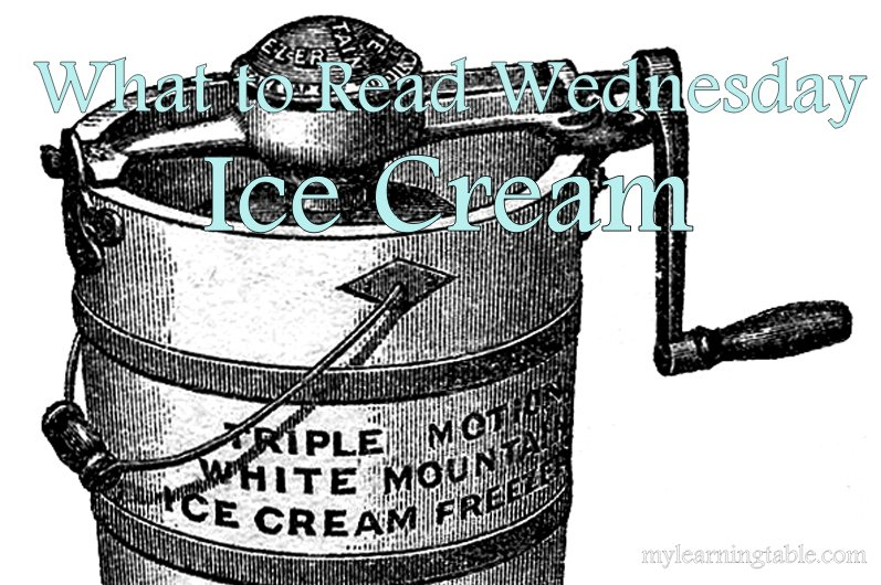 What to Read Wednesday: Ice Cream mylearningtable.com