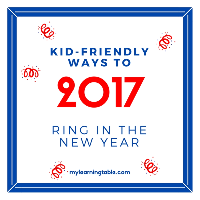 Kid-friendly ways to ring in the new year 2017 mylearningtable.com
