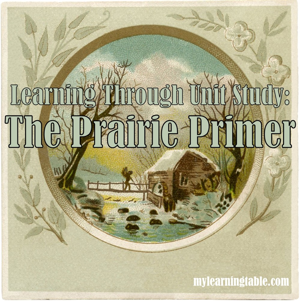 Learning Through Unit Study: The Prairie Primer mylearningtable.com
