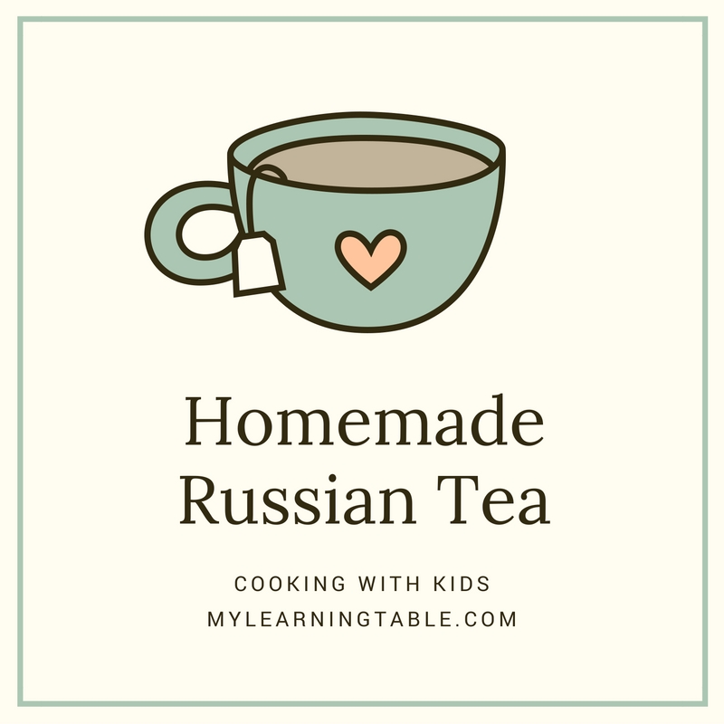 Homemade Russian Tea: Cooking With Kids mylearningtable.com
