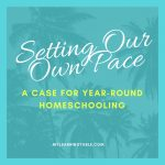 Setting Our Own Pace: A Case for Year Round Homeschooling mylearningtable.com