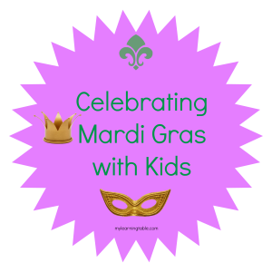Celebrating Mardi Gras with Kids mylearningtable.com