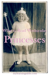 What to Read Link Up: Princesses mylearningtable.com