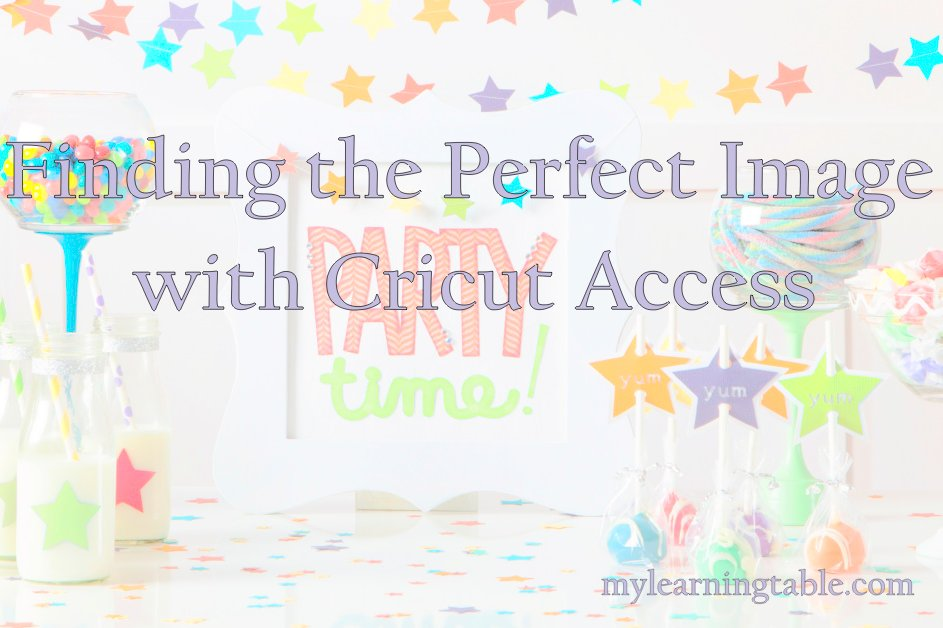 Finding the Perfect Image with Cricut Access mylearningtable.com