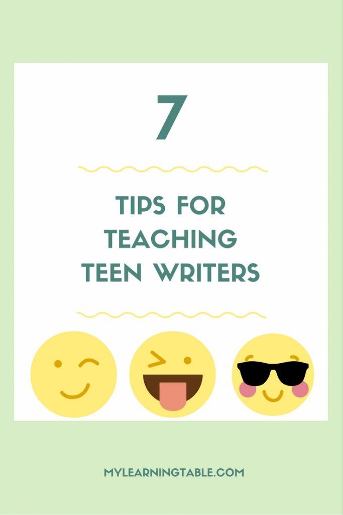 7 TIPS FOR TEACHING TEEN WRITERS mylearningtable.com