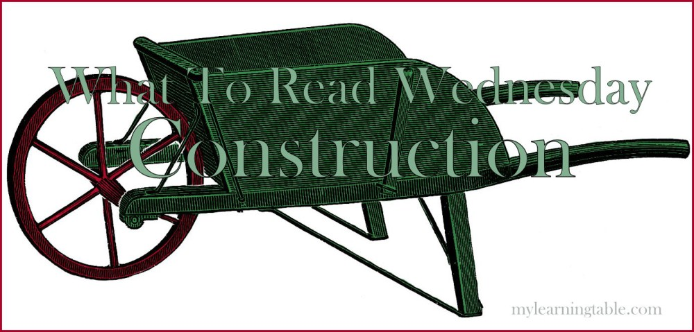 What to Read Link Up: Construction mylearningtable.com