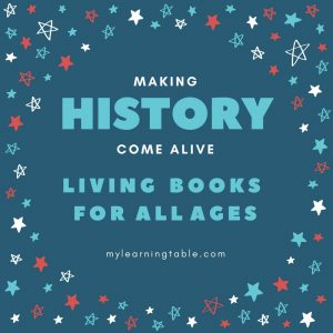 Making History Come Alive: Using living books to teach homeschool history.