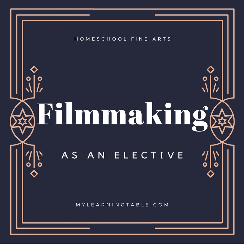 Filmmaking as an Elective: Homeschool Fine Arts mylearningtable.com