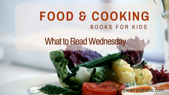 What to Read Link Up: Food & Cooking Books for Kids mylearningtable.com