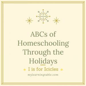 ABCs of Homeschooling Through the Holidays: I is for Icicles
