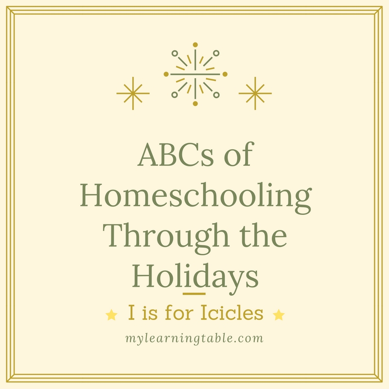 ABCs of HomeschoolingThrough the Holidays: I is for Icicles mylearningtable.com