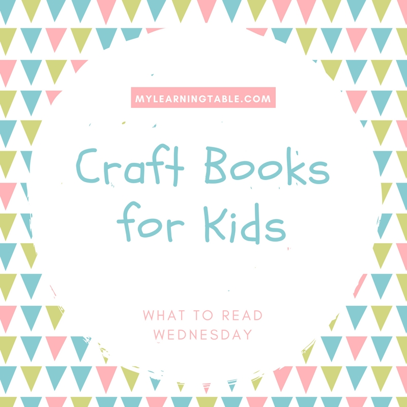 Craft Books for Kids on What to Read Wednesday mylearningtable.com