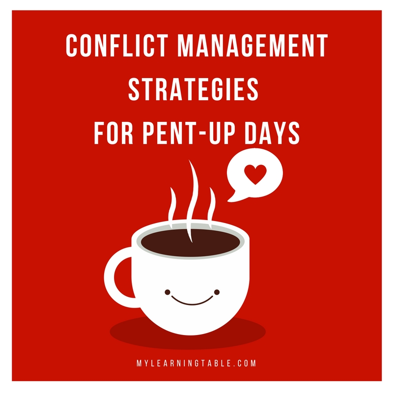 conflict management for pent-up days mylearningtable.com
