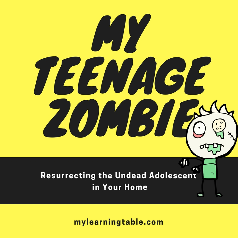 My Teenage Zombie: Resurrecting the Undead Adolescent in Your Home mylearningtable.com