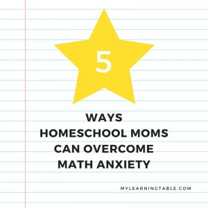 5 Ways Homeschool Moms Can Overcome Math Anxiety