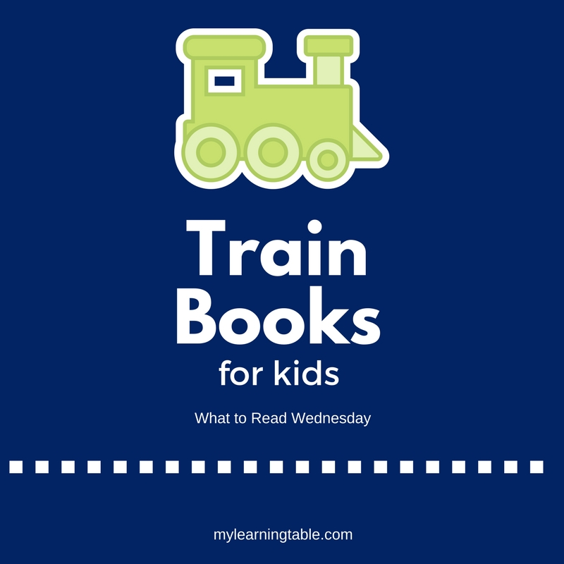 The best train books for kids on What to Read Wednesda #WTRW mylearningtable.com