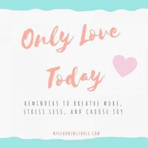 Only Love Today: Reminders to Breathe More, Stress Less, and Choose Love mylearningtable.com