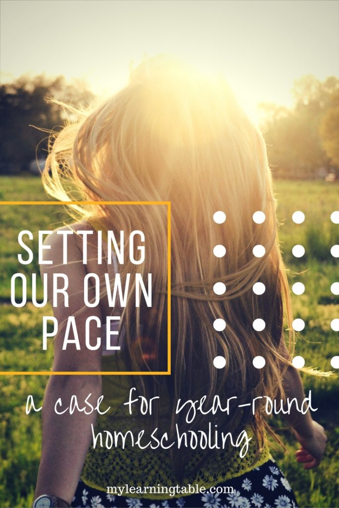 Setting Our Own Pace: A Case for Year-Round Homeschooling mylearningtable.com