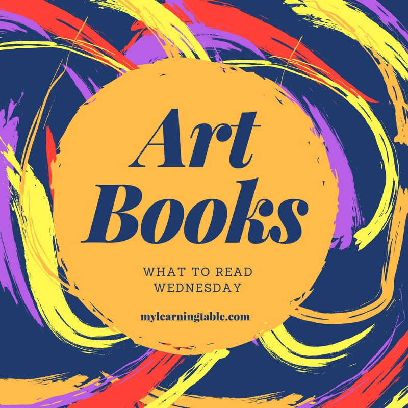 The best art books for kids on What to Read Wednesday! mylearningtable.com