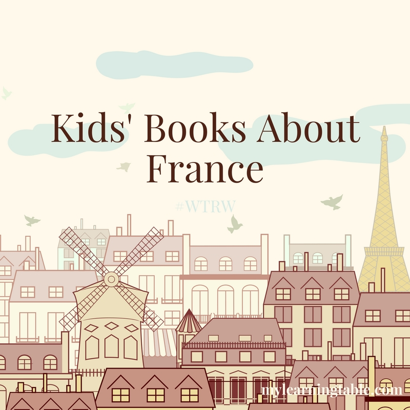 The best kids' books about France on What to Read Wednesday. Link up your family friendly posts each week! mylearningtable.com
