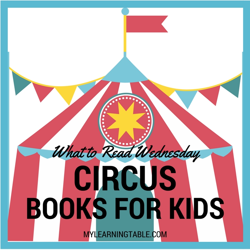 What to Read Wednesday: Circus Books for Kids mylearningtable.com