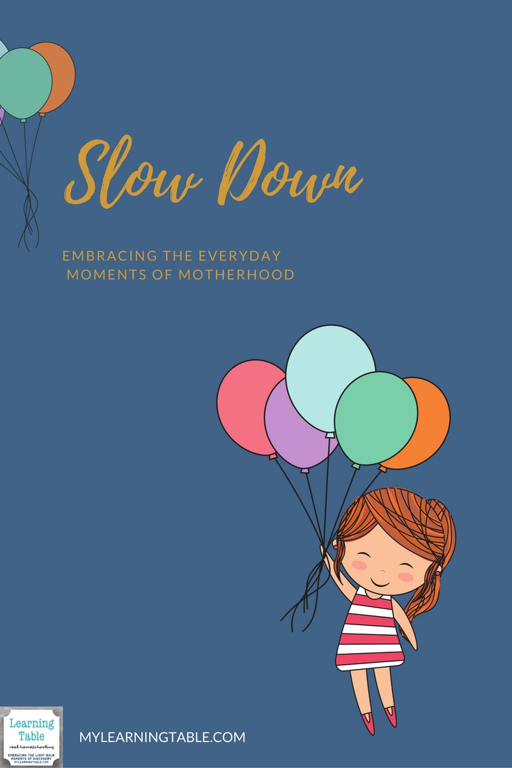 Encouragement for moms; Slow Down: Embracing the Everyday Moments of Motherhood