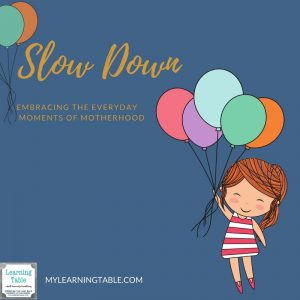 Slow Down: Embracing the Everyday Moments of Motherhood