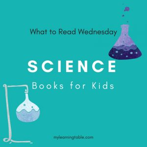 What to Read Wednesday: Science Books for Kids