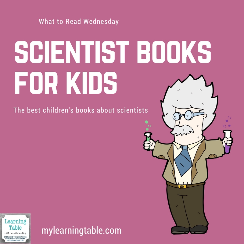 What to Read Wednesday: The Best Scientist Books for Kids -- children's books about scientists for homeschool unit study