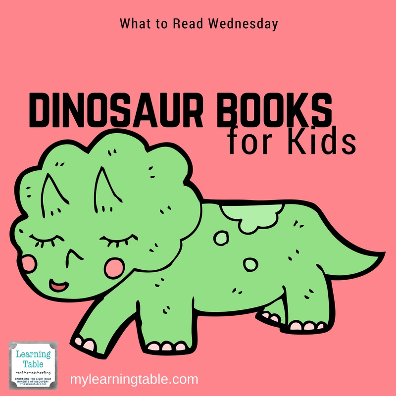What to Read Wednesday: Dinosaur Books for Kids -- Ideas for homeschool unit study; children's literature