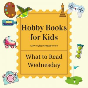 What to Read Wednesday: Hobby Books for Kids