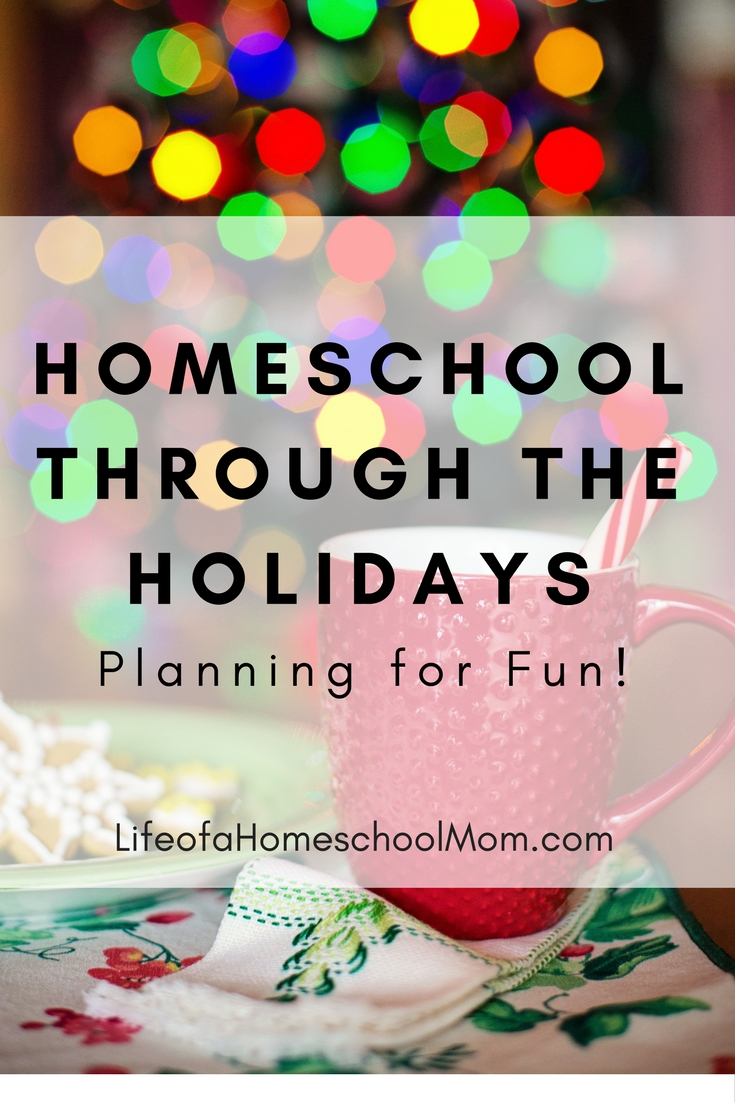 Homeschool Thorugh the Holidays: Planning for FUN! How to plan ahead to make your holiday season fun and meaningful.