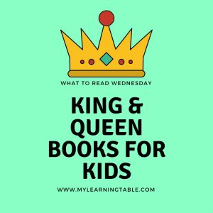 What to Read Wednesday: King & Queen Books for Kids