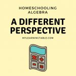 Homeschooling Algebra: A Different Perspective