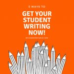 5 Ways to Get Your Student Writing Now!